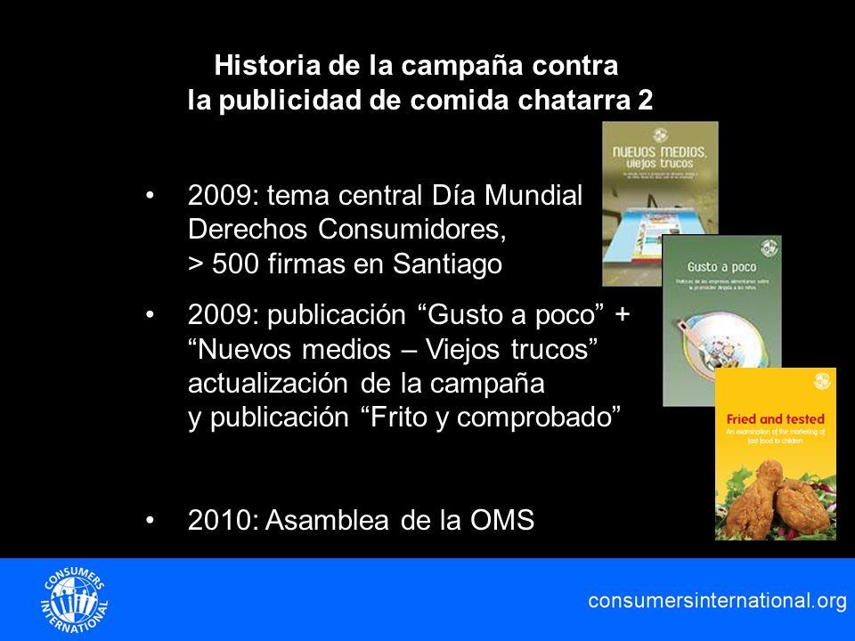 Historia de la campaña contra la publicidad de comida chatarra 2 2009: tema central Día Mundial Derechos Consumidores, > 500 firmas en Santiago 2009: