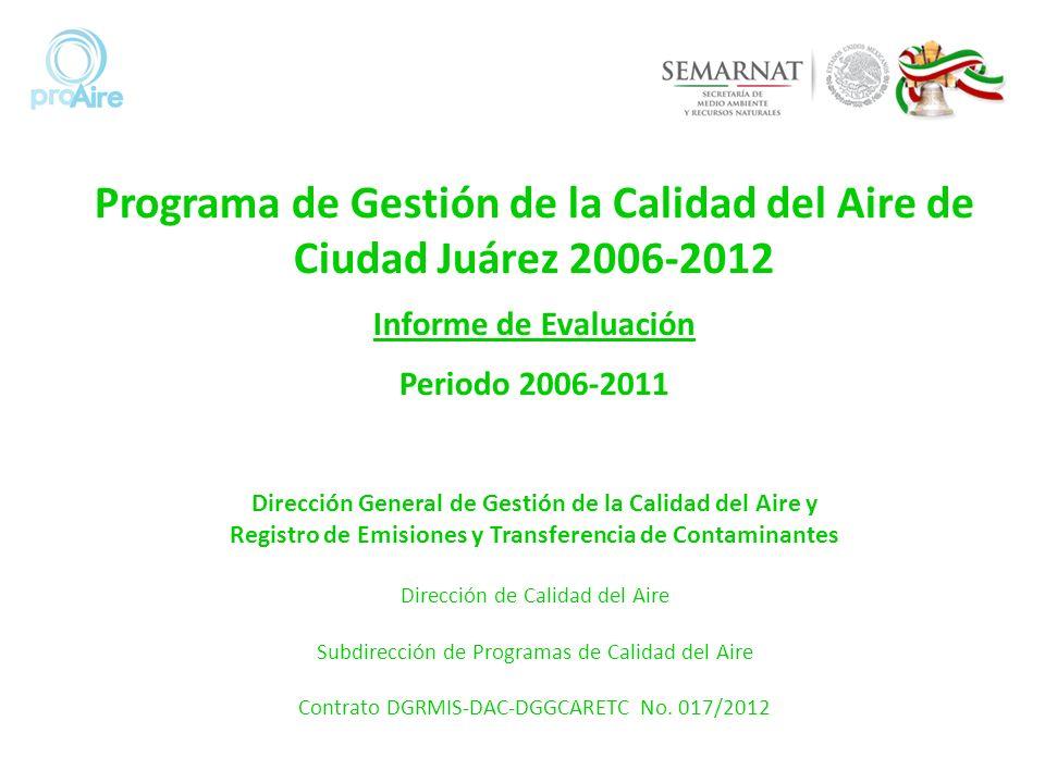 Programa de Gestión de la Calidad del Aire de Ciudad Juárez 2006-2012 Informe de Evaluación Periodo 2006-2011 Dirección General de Gestión de la Calid