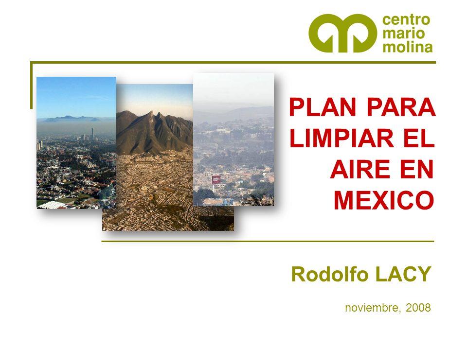 PLAN PARA LIMPIAR EL AIRE EN MEXICO Rodolfo LACY noviembre, 2008