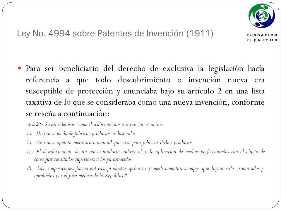 Ley No. 4994 sobre Patentes de Invención (1911) Para ser beneficiario del derecho de exclusiva la legislación hacía referencia a que todo descubrimien