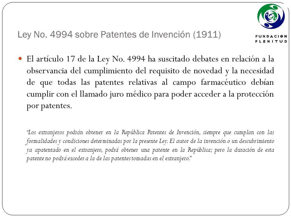 Ley No. 4994 sobre Patentes de Invención (1911) El artículo 17 de la Ley No. 4994 ha suscitado debates en relación a la observancia del cumplimiento d