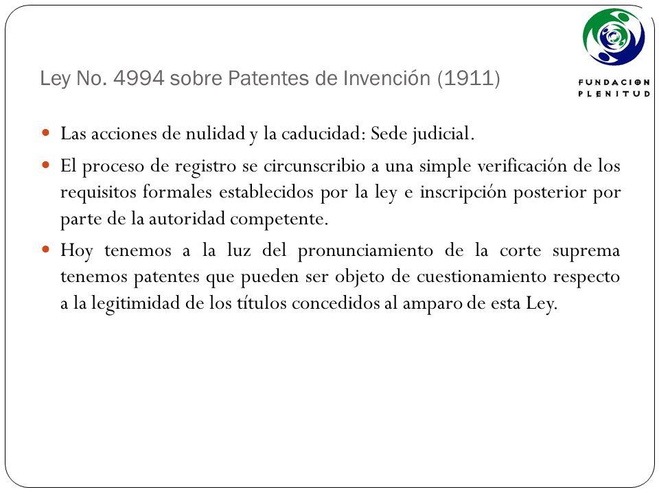 Ley No. 4994 sobre Patentes de Invención (1911) Las acciones de nulidad y la caducidad: Sede judicial. El proceso de registro se circunscribio a una s