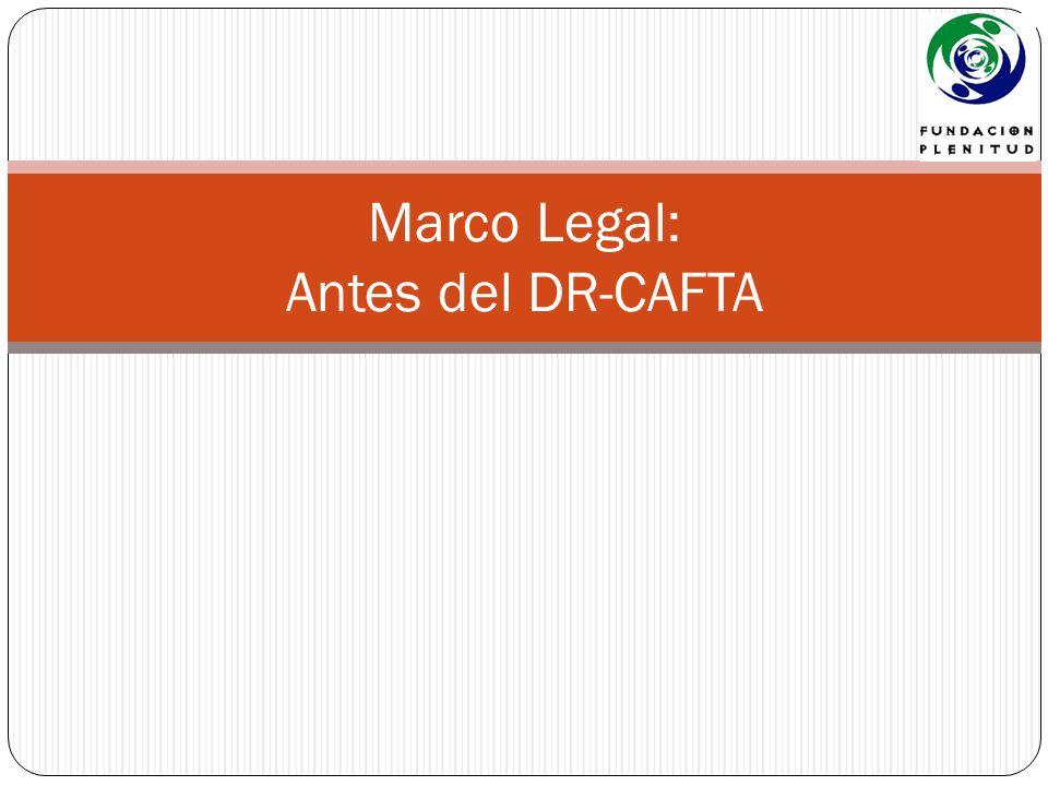 Marco Legal: Antes del DR-CAFTA