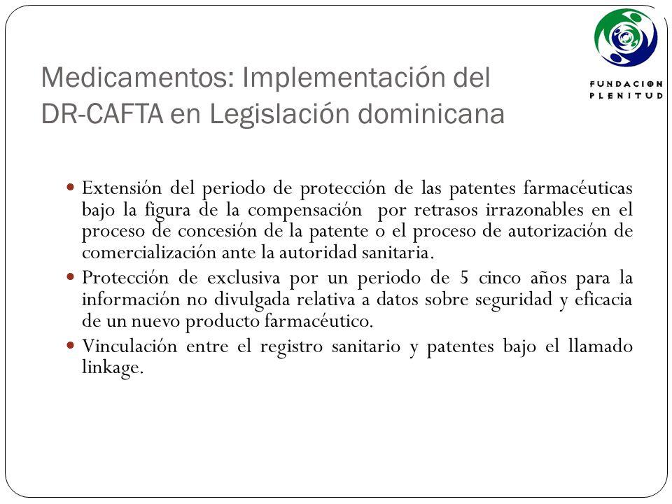 Medicamentos: Implementación del DR-CAFTA en Legislación dominicana Extensión del periodo de protección de las patentes farmacéuticas bajo la figura d