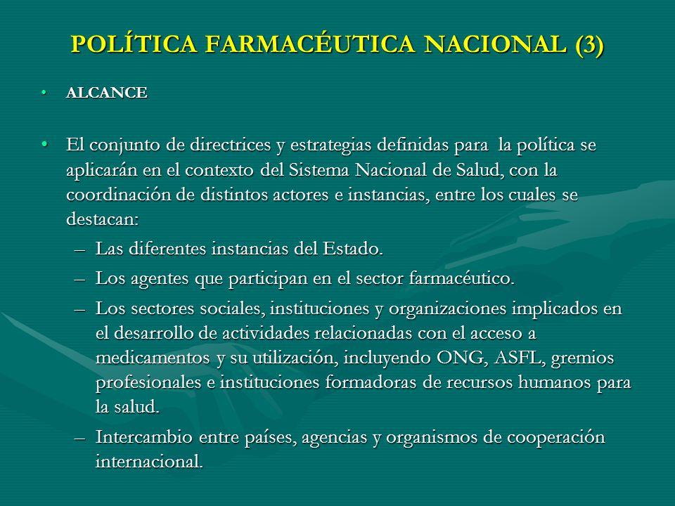 POLÍTICA FARMACÉUTICA NACIONAL (2) OBJETIVOSOBJETIVOS Asegurar el acceso a los medicamentos esenciales a toda la población, con énfasis en los de inte