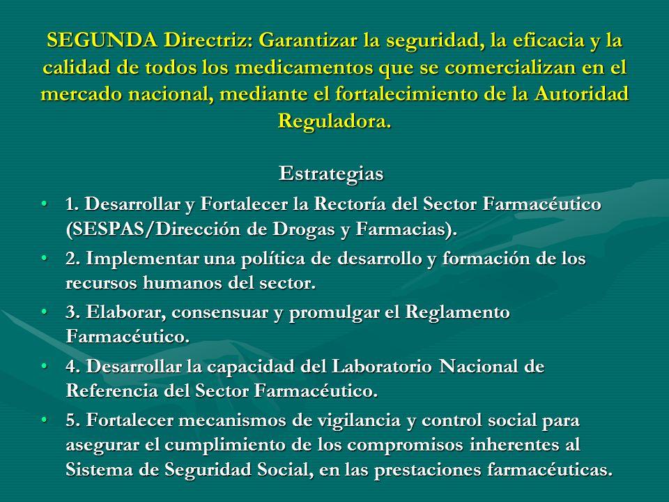 PRIMERA DIRECTRIZ: Asegurar el acceso a los medicamentos esenciales a toda la población Estrategias 1. Adoptar el concepto de medicamentos esenciales