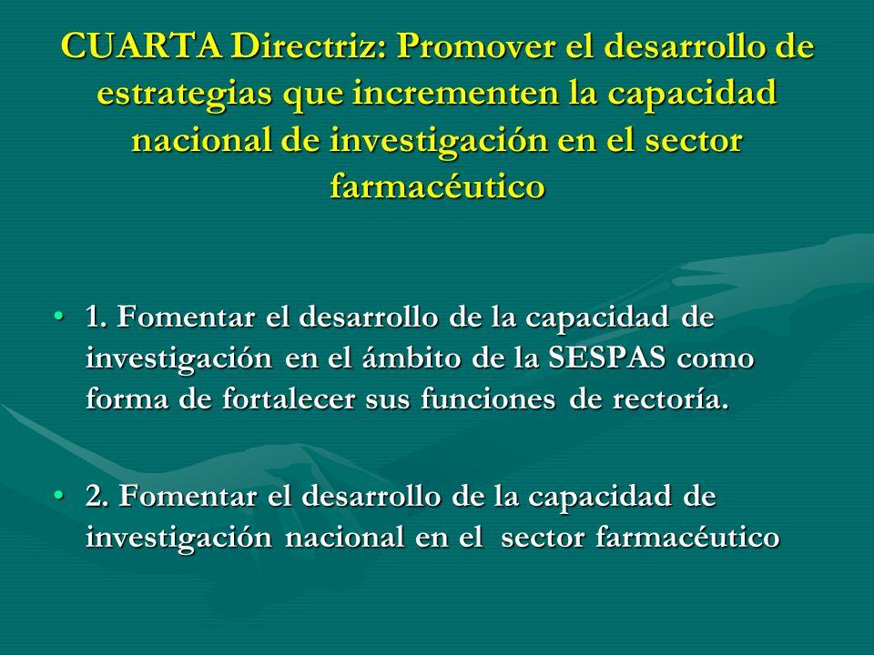 TERCERA Directriz: Promover y desarrollar estrategias que propicien la cultura del uso racional de los medicamentos Estrategias 1. Promover la producc