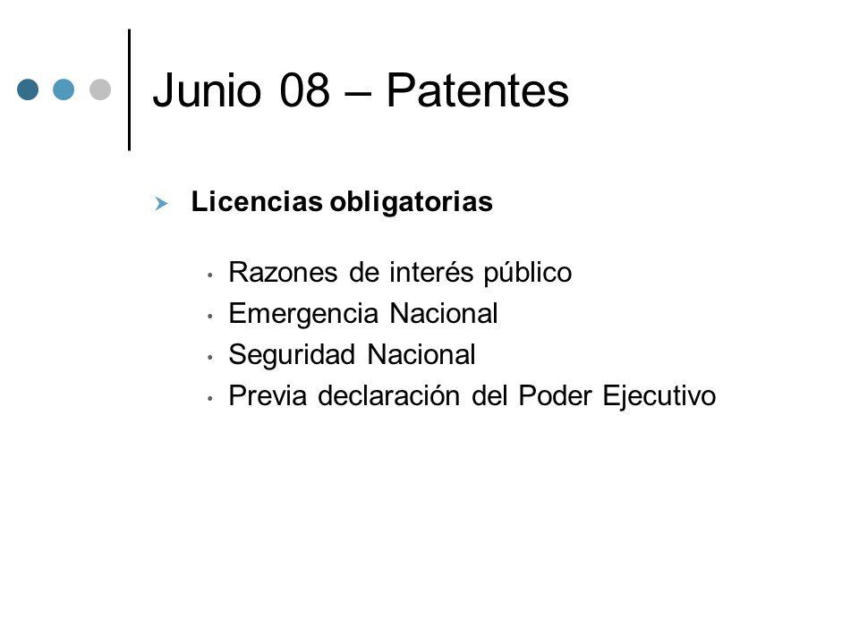 Junio 08 – Patentes Licencias obligatorias Razones de interés público Emergencia Nacional Seguridad Nacional Previa declaración del Poder Ejecutivo