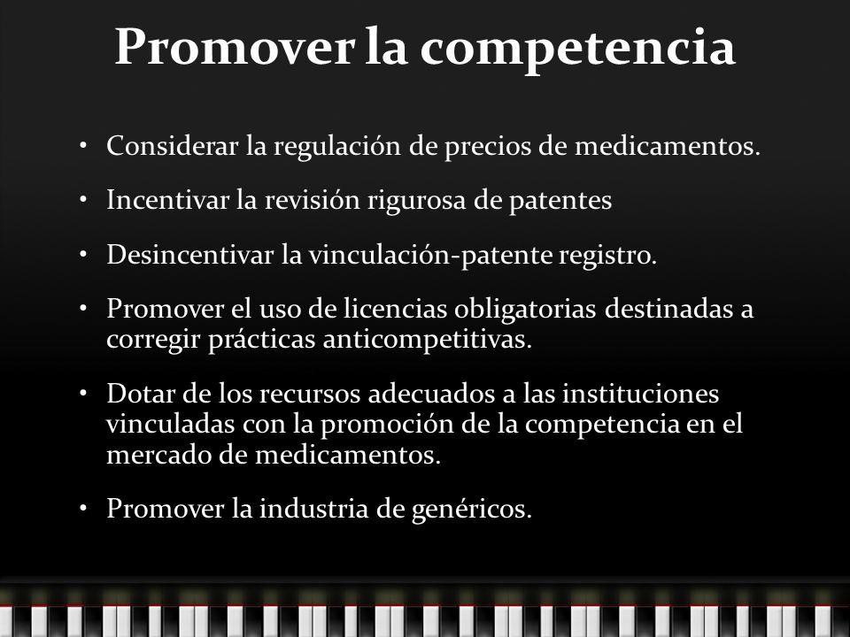 Promover la competencia Considerar la regulación de precios de medicamentos.