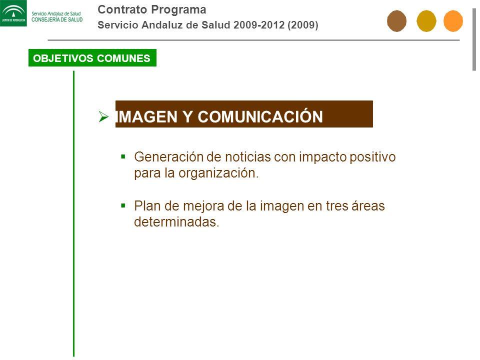 Contrato Programa Servicio Andaluz de Salud 2009-2012 (2009) OBJETIVOS COMUNES IMAGEN Y COMUNICACIÓN Generación de noticias con impacto positivo para