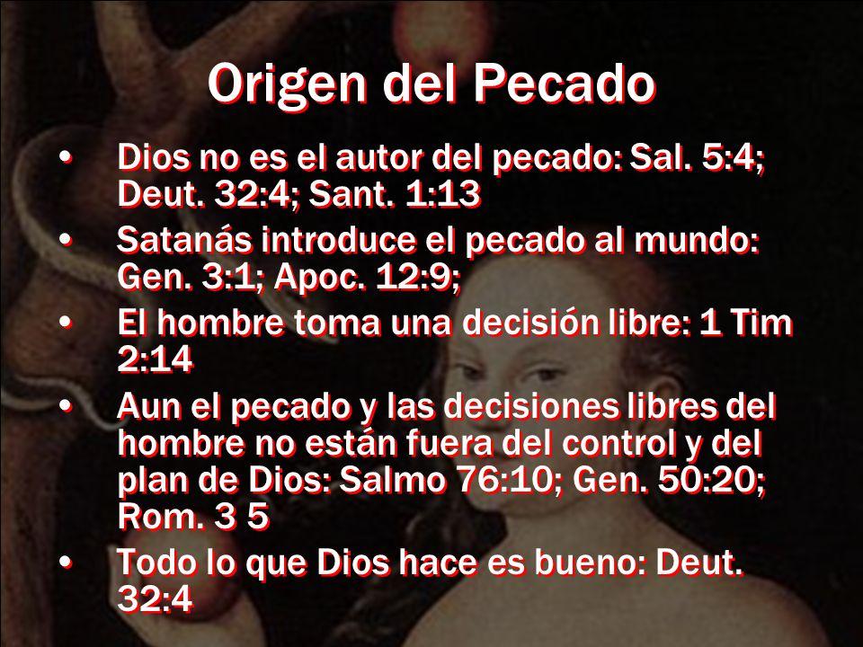 Origen del Pecado Dios no es el autor del pecado: Sal. 5:4; Deut. 32:4; Sant. 1:13 Satanás introduce el pecado al mundo: Gen. 3:1; Apoc. 12:9; El homb