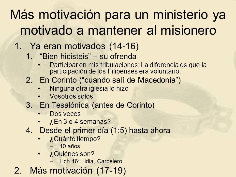 Más motivación para un ministerio ya motivado a mantener al misionero 1.Ya eran motivados (14-16) 1.Bien hicisteis – su ofrenda Participar en mis trib