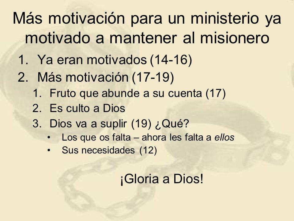 Más motivación para un ministerio ya motivado a mantener al misionero 1.Ya eran motivados (14-16) 2.Más motivación (17-19) 1.Fruto que abunde a su cue