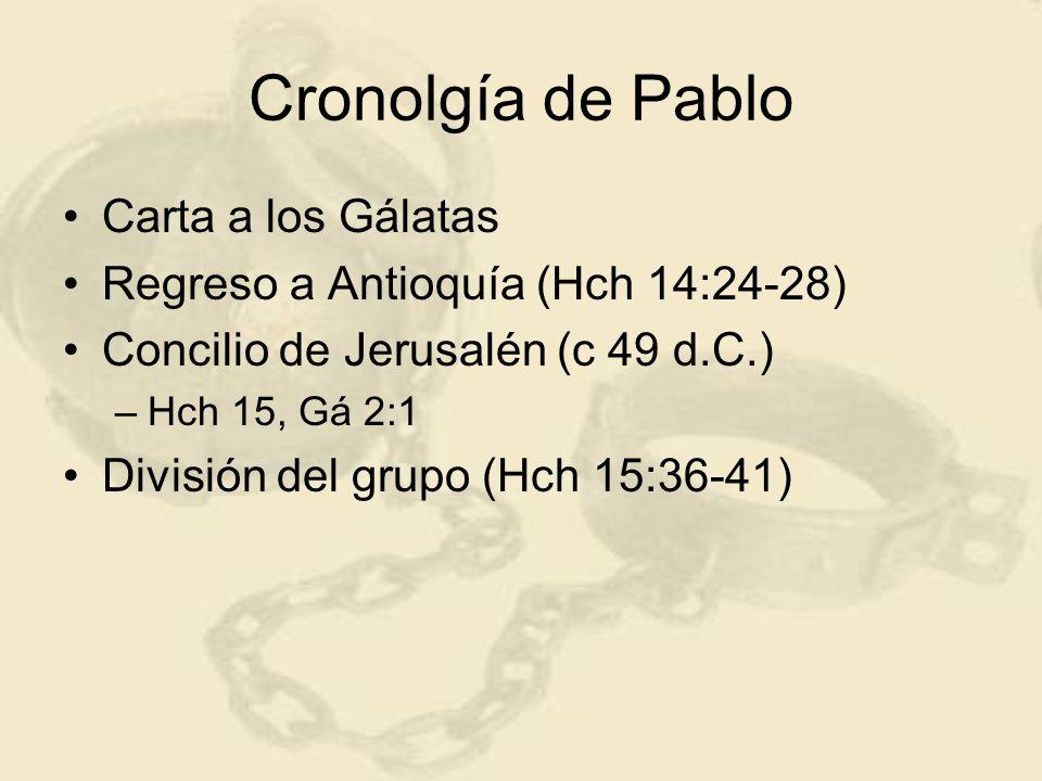 Cronolgía de Pablo Carta a los Gálatas Regreso a Antioquía (Hch 14:24-28) Concilio de Jerusalén (c 49 d.C.) –Hch 15, Gá 2:1 División del grupo (Hch 15