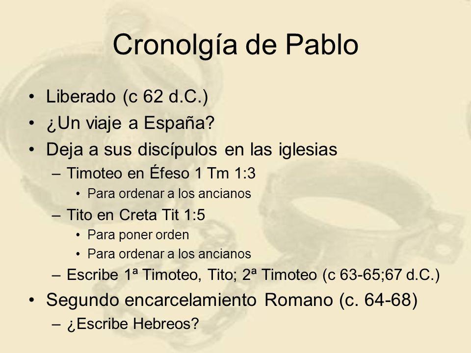 Cronolgía de Pablo Liberado (c 62 d.C.) ¿Un viaje a España? Deja a sus discípulos en las iglesias –Timoteo en Éfeso 1 Tm 1:3 Para ordenar a los ancian