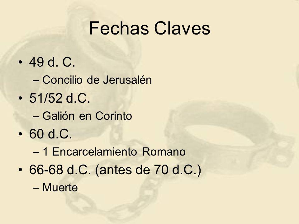 Fechas Claves 49 d. C. –Concilio de Jerusalén 51/52 d.C. –Galión en Corinto 60d.C. –1 Encarcelamiento Romano 66-68 d.C. (antes de 70 d.C.) –Muerte