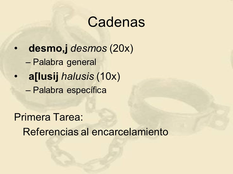 Cadenas desmo,j desmos (20x) –Palabra general a[lusij halusis (10x) –Palabra específica Primera Tarea: Referencias al encarcelamiento