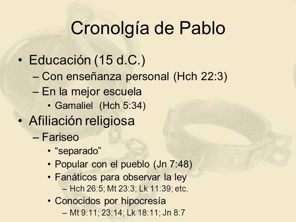 Cronolgía de Pablo Educación (15 d.C.) –Con enseñanza personal (Hch 22:3) –En la mejor escuela Gamaliel (Hch 5:34) Afiliación religiosa –Fariseo separ