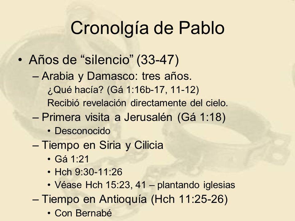 Cronolgía de Pablo Años de silencio (33-47) –Arabia y Damasco: tres años. ¿Qué hacía? (Gá 1:16b-17, 11-12) Recibió revelación directamente del cielo.