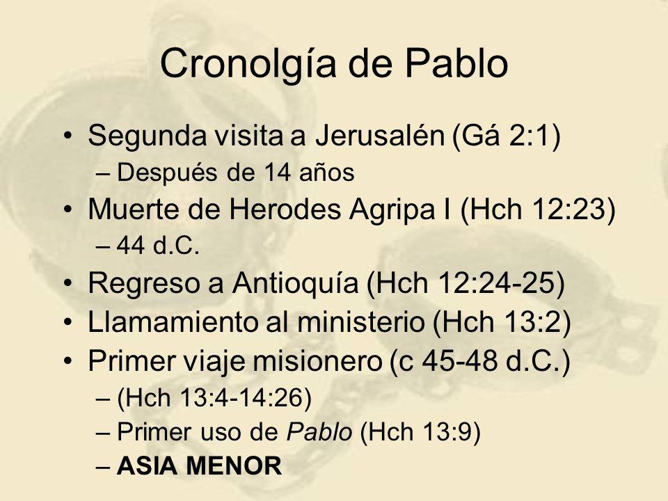 Cronolgía de Pablo Segunda visita a Jerusalén (Gá 2:1) –Después de 14 años Muerte de Herodes Agripa I (Hch 12:23) –44 d.C. Regreso a Antioquía (Hch 12