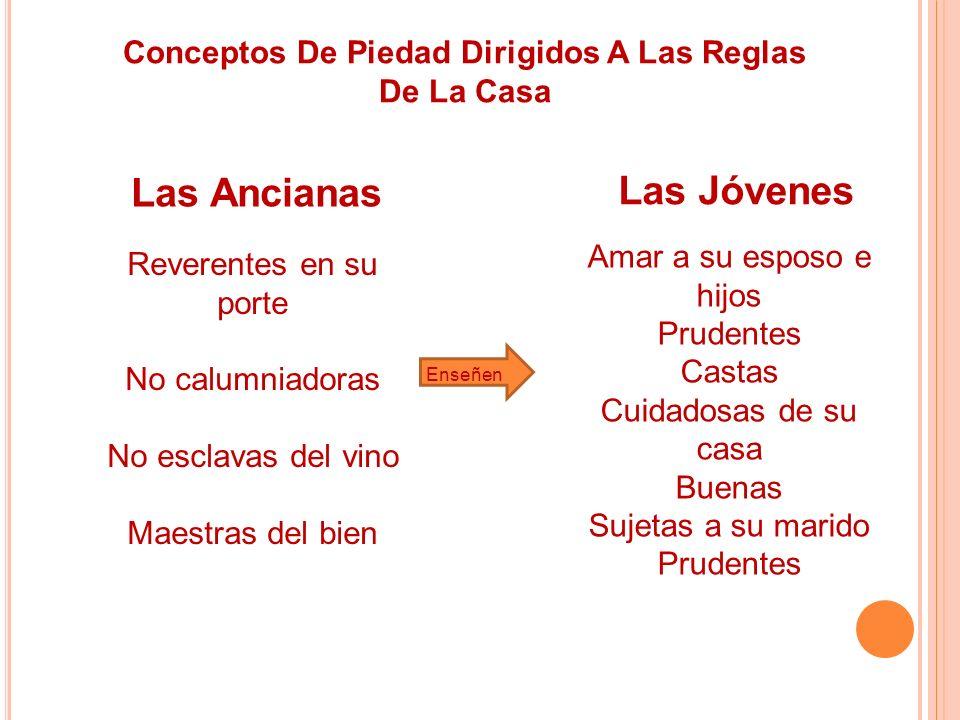 Conceptos De Piedad Dirigidos A Las Reglas De La Casa Las Ancianas Las Jóvenes Reverentes en su porte No calumniadoras No esclavas del vino Maestras d