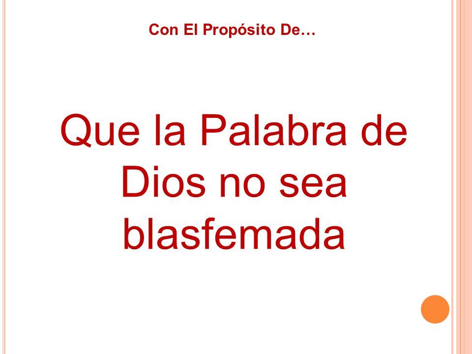 Con El Propósito De… Que la Palabra de Dios no sea blasfemada