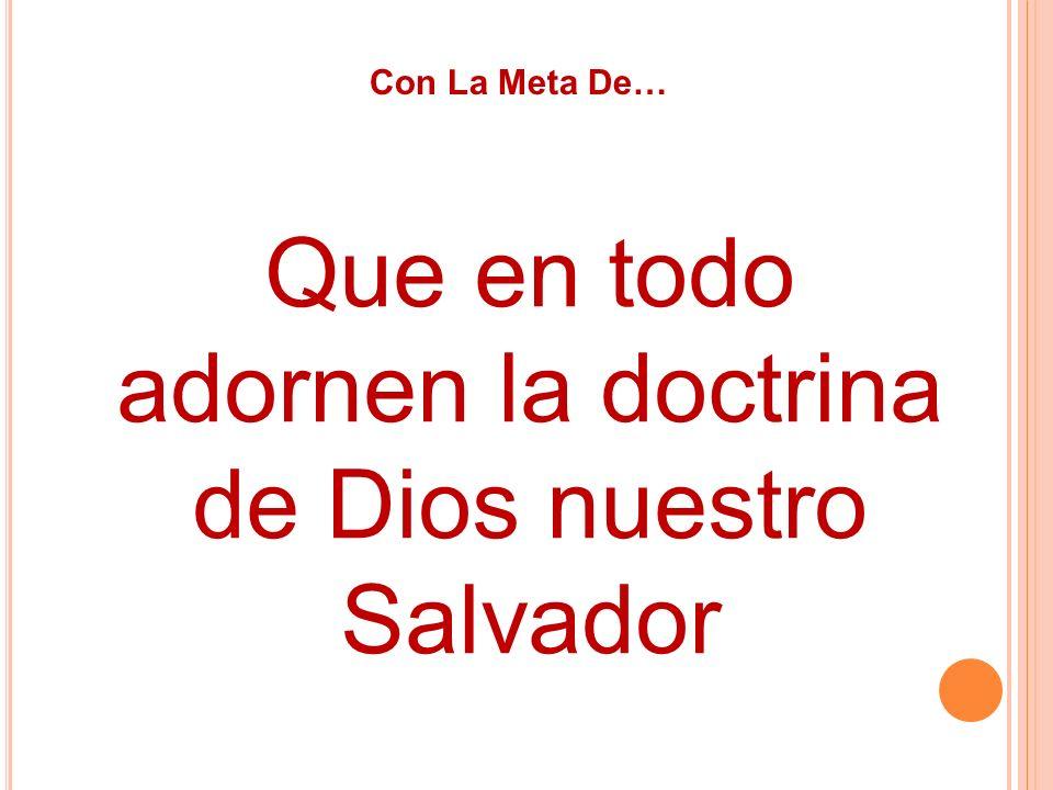 Con La Meta De… Que en todo adornen la doctrina de Dios nuestro Salvador