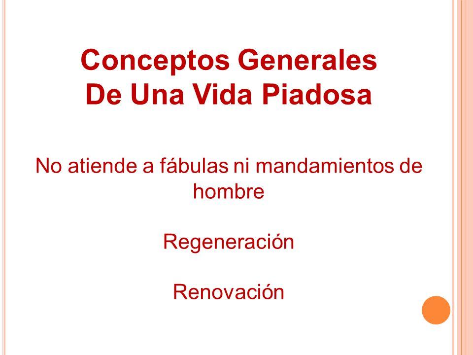 Conceptos Generales De Una Vida Piadosa No atiende a fábulas ni mandamientos de hombre Regeneración Renovación