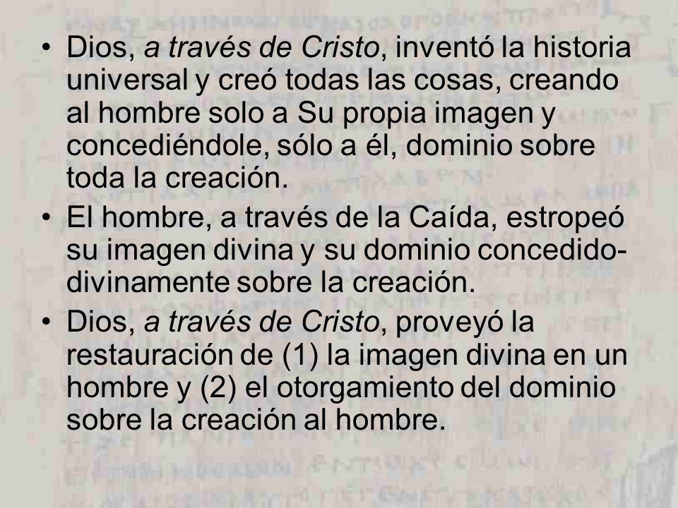 Dios, a través de Cristo, inventó la historia universal y creó todas las cosas, creando al hombre solo a Su propia imagen y concediéndole, sólo a él,