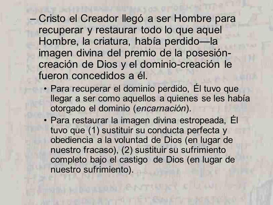 –Cristo el Creador llegó a ser Hombre para recuperar y restaurar todo lo que aquel Hombre, la criatura, había perdidola imagen divina del premio de la
