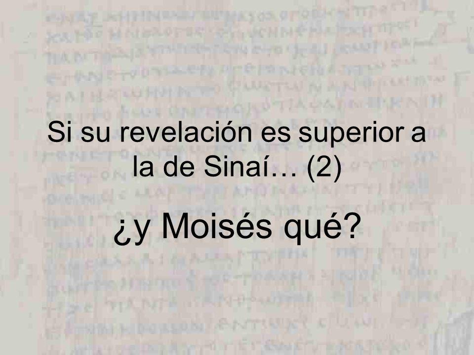 Si su revelación es superior a la de Sinaí… (2) ¿y Moisés qué?