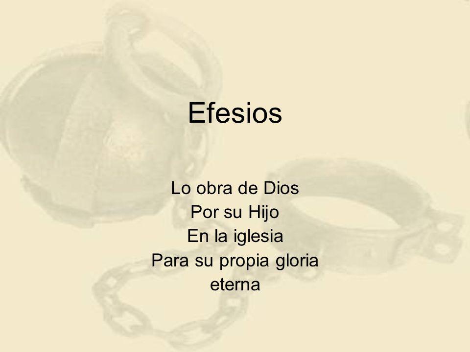 Efesios Lo obra de Dios Por su Hijo En la iglesia Para su propia gloria eterna