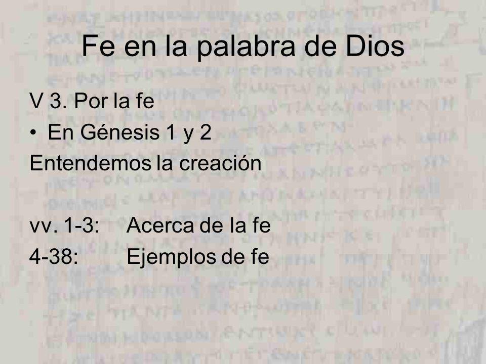 Fe en la palabra de Dios V 3.Por la fe En Génesis 1 y 2 Entendemos la creación vv.