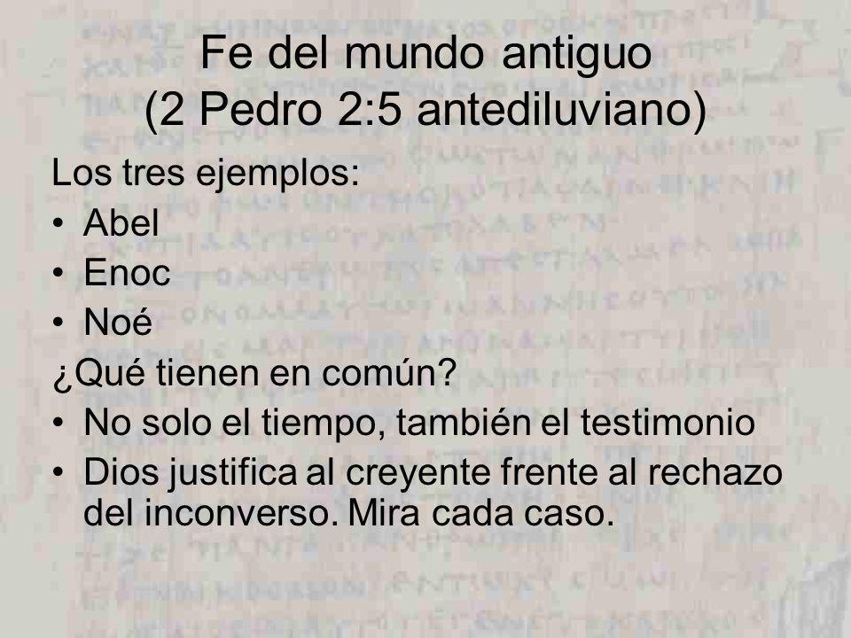 Fe del mundo antiguo (2 Pedro 2:5 antediluviano) Los tres ejemplos: Abel Enoc Noé ¿Qué tienen en común.