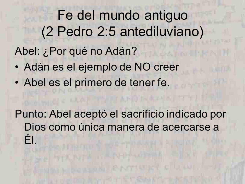 Fe del mundo antiguo (2 Pedro 2:5 antediluviano) Abel: ¿Por qué no Adán.