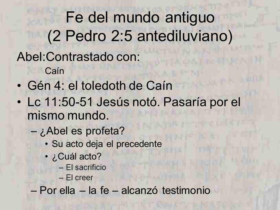 Fe del mundo antiguo (2 Pedro 2:5 antediluviano) Abel:Contrastado con: Caín Gén 4: el toledoth de Caín Lc 11:50-51 Jesús notó.
