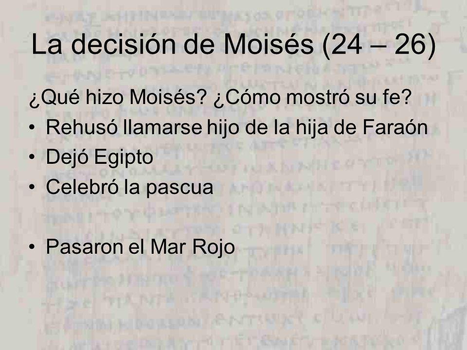 La decisión de Moisés (24 – 26) ¿Qué hizo Moisés.¿Cómo mostró su fe.