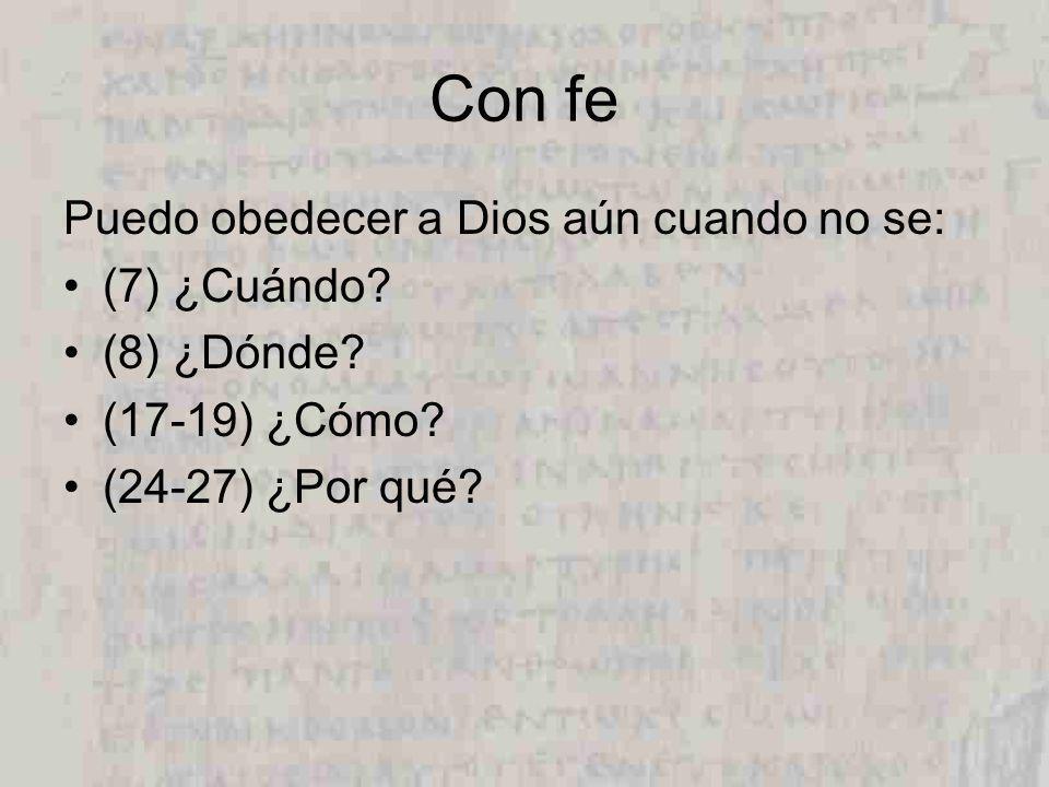 Con fe Puedo obedecer a Dios aún cuando no se: (7) ¿Cuándo.