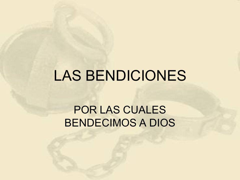 LAS BENDICIONES POR LAS CUALES BENDECIMOS A DIOS