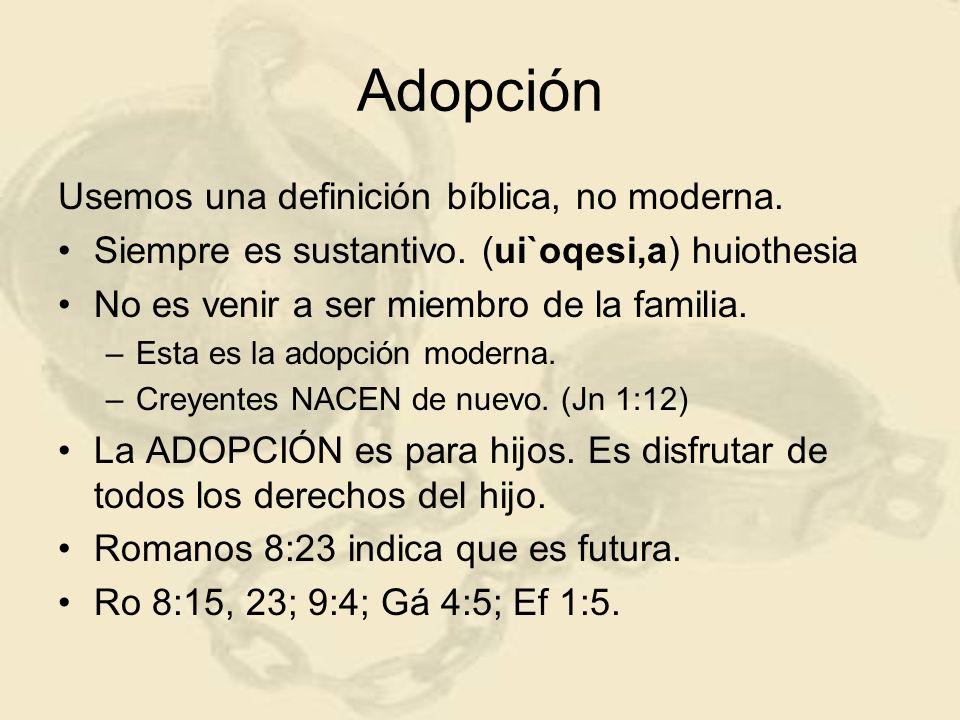 Adopción Usemos una definición bíblica, no moderna. Siempre es sustantivo. (ui`oqesi,a) huiothesia No es venir a ser miembro de la familia. –Esta es l