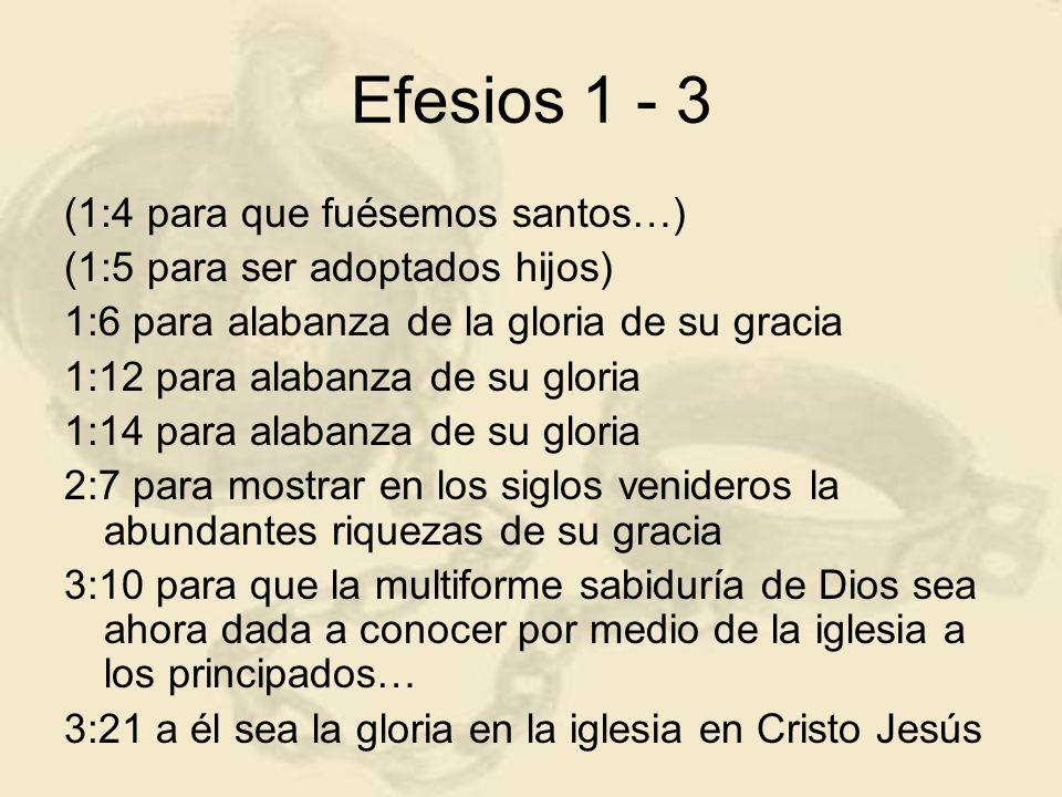 Efesios 1 - 3 (1:4 para que fuésemos santos…) (1:5 para ser adoptados hijos) 1:6 para alabanza de la gloria de su gracia 1:12 para alabanza de su glor