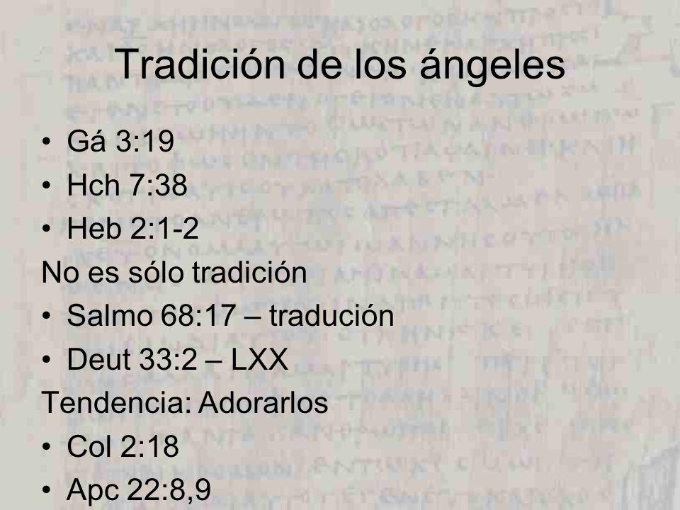 Tradición de los ángeles Gá 3:19 Hch 7:38 Heb 2:1-2 No es sólo tradición Salmo 68:17 – tradución Deut 33:2 – LXX Tendencia: Adorarlos Col 2:18 Apc 22:8,9