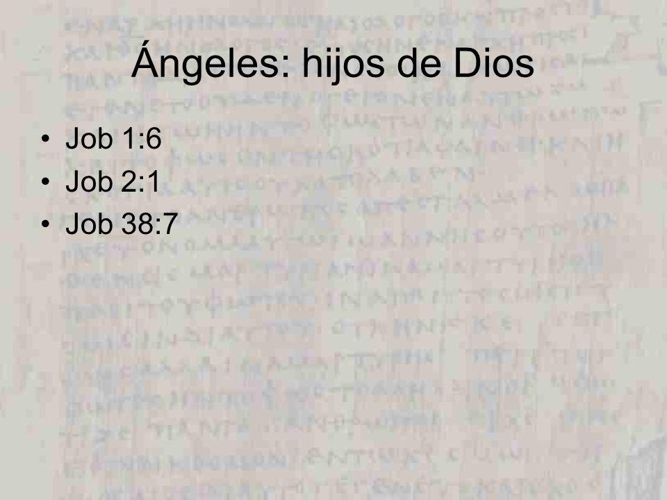 Ángeles: hijos de Dios Job 1:6 Job 2:1 Job 38:7