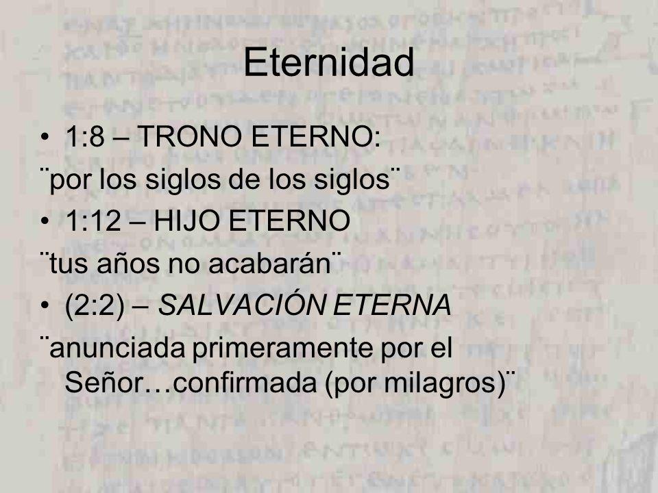 Eternidad 5:6 – SACERDOTE ETERNO ¨eres sacerdote para siempre¨ 5:9 – SALVACIÓN ETERNA ¨autor de eterna salvación¨ 7:3 – SACERDOTE ETERNO ¨permanece sacerdote para siempre¨ 7:17 – SACERDOTE ETERNO ¨eres sacerdote para siempre¨