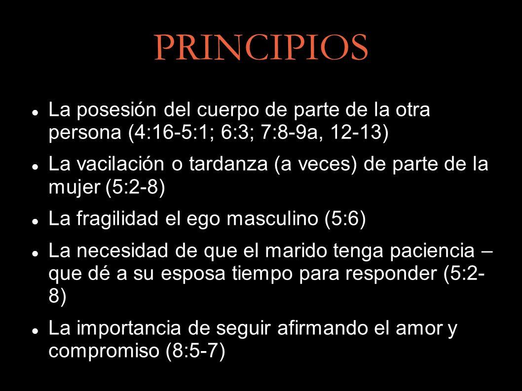 PRINCIPIOS La posesión del cuerpo de parte de la otra persona (4:16-5:1; 6:3; 7:8-9a, 12-13) La vacilación o tardanza (a veces) de parte de la mujer (