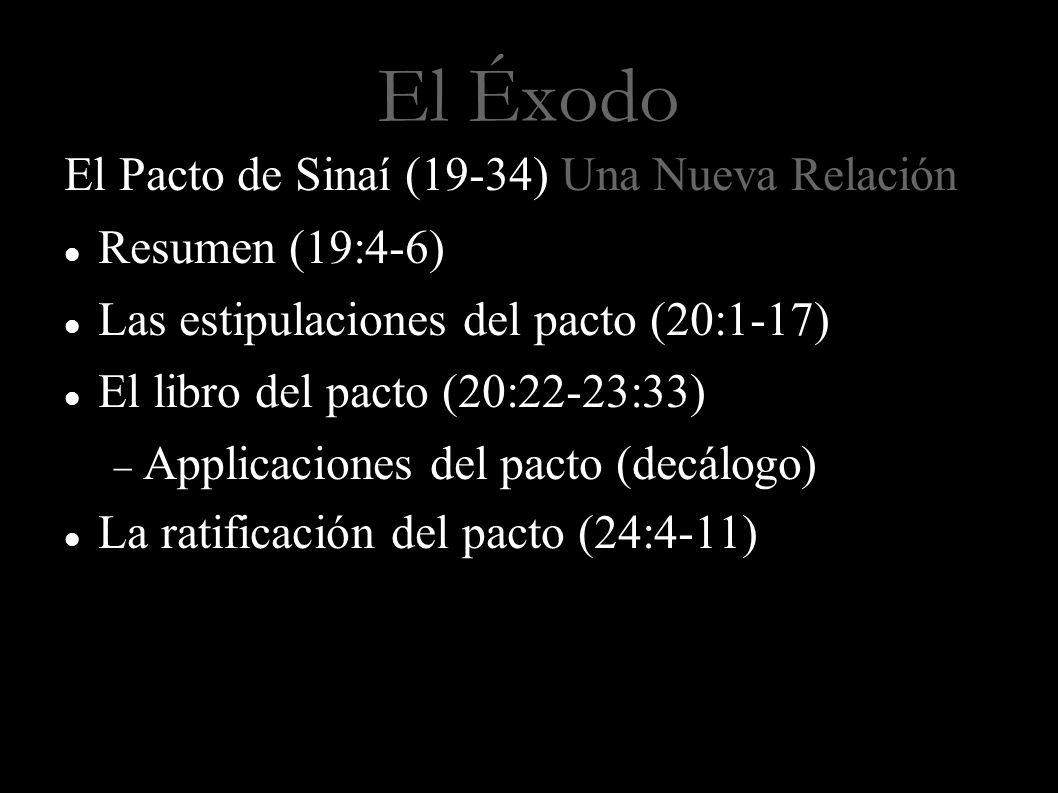 El Éxodo El Pacto de Sinaí (19-34) Una Nueva Relación Resumen (19:4-6) Las estipulaciones del pacto (20:1-17) El libro del pacto (20:22-23:33) Applica