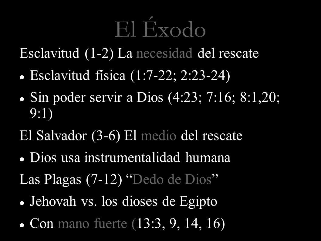 El Éxodo Esclavitud (1-2) La necesidad del rescate Esclavitud física (1:7-22; 2:23-24) Sin poder servir a Dios (4:23; 7:16; 8:1,20; 9:1) El Salvador (