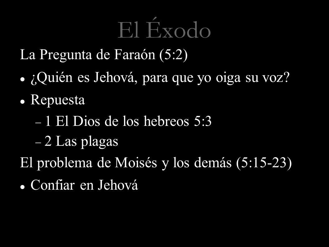 El Éxodo La Pregunta de Faraón (5:2) ¿Quién es Jehová, para que yo oiga su voz? Repuesta 1 El Dios de los hebreos 5:3 2 Las plagas El problema de Mois