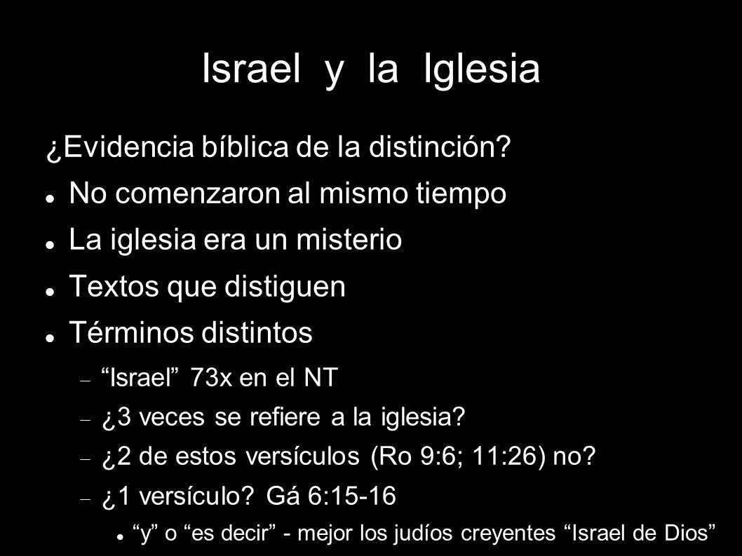 Israel y la Iglesia ¿Evidencia bíblica de la distinción? No comenzaron al mismo tiempo La iglesia era un misterio Textos que distiguen Términos distin
