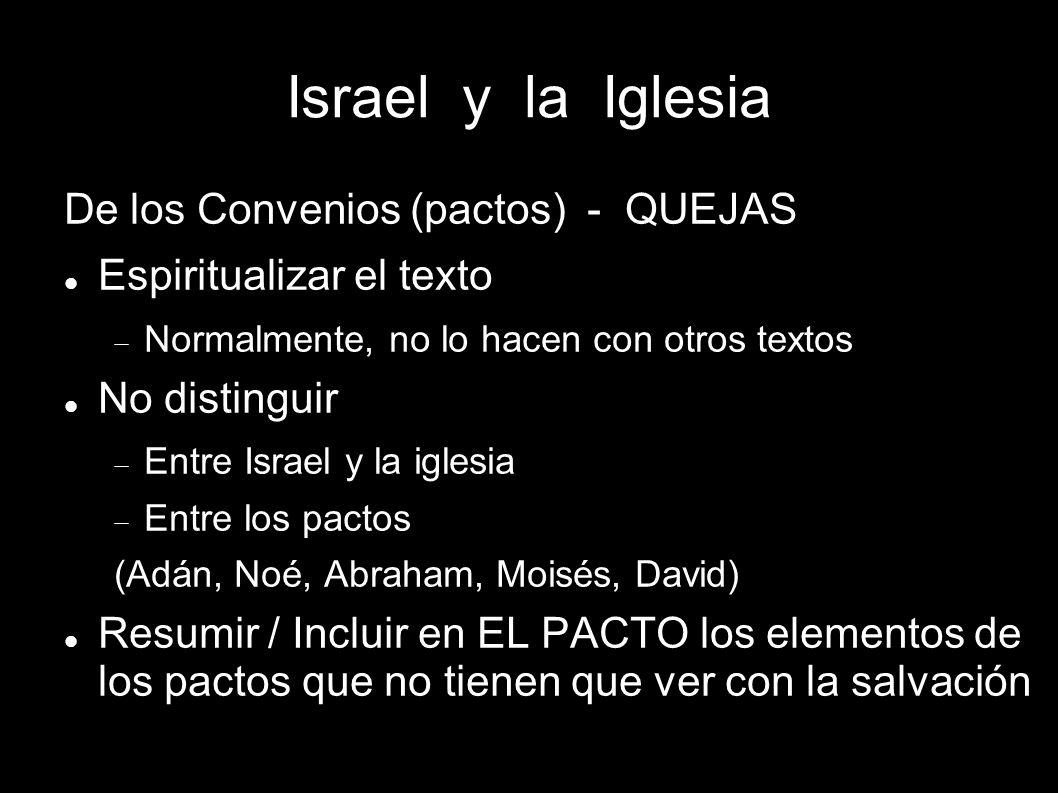 Israel y la Iglesia De los Convenios (pactos) - QUEJAS Espiritualizar el texto Normalmente, no lo hacen con otros textos No distinguir Entre Israel y